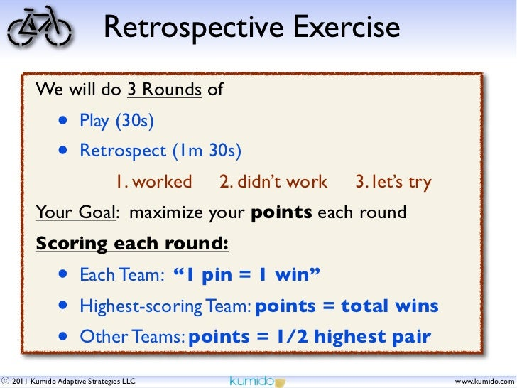 Retrospective Exercise      We will do 3 Rounds of            •     Play (30s)            •     Retrospect (1m 30s)       ...