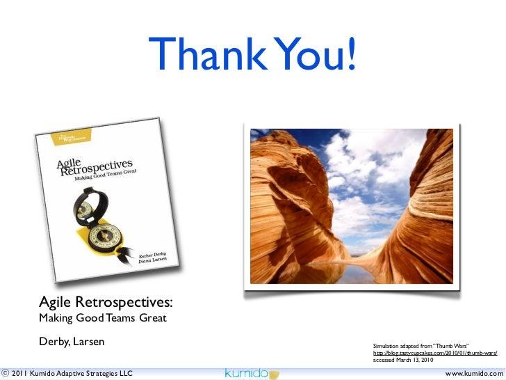Thank You!       Agile Retrospectives:       Making Good Teams Great       Derby, Larsen                               Sim...