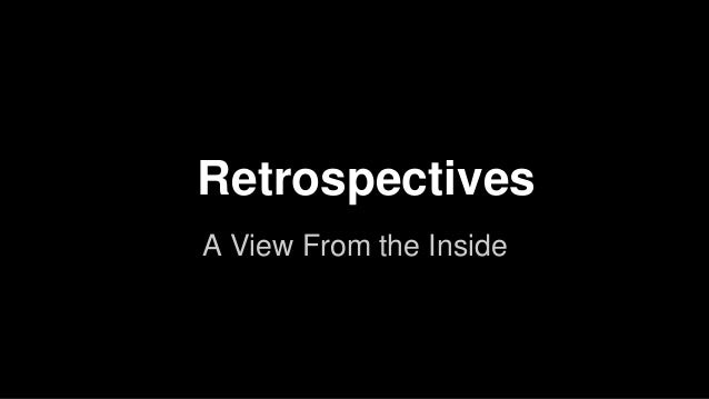Retrospectives A View From the Inside