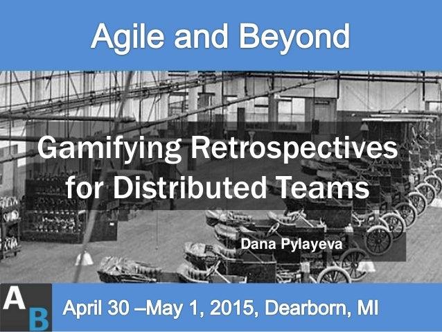 Gamifying Retrospectives for Distributed Teams Dana Pylayeva