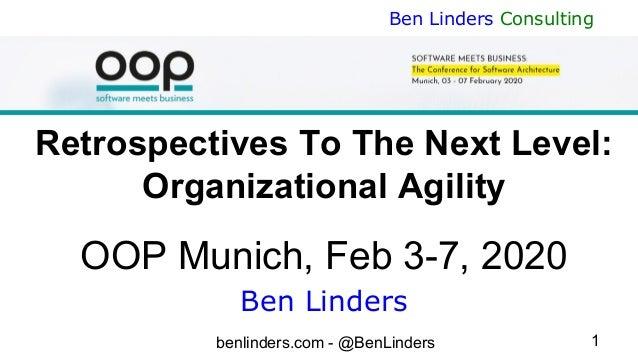 benlinders.com - @BenLinders 1 Ben Linders Consulting Retrospectives To The Next Level: Organizational Agility OOP Munich,...