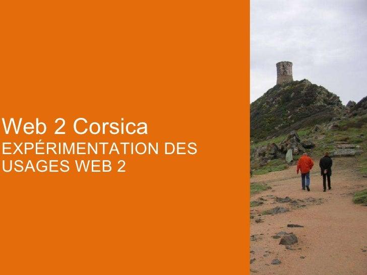 Web 2 Corsica EXPÉRIMENTATION DES USAGES WEB 2