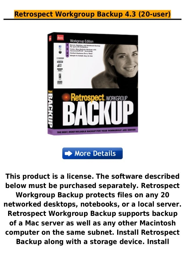 Retrospect Workgroup Backup 4.3 (20-user)This product is a license. The software describedbelow must be purchased separate...