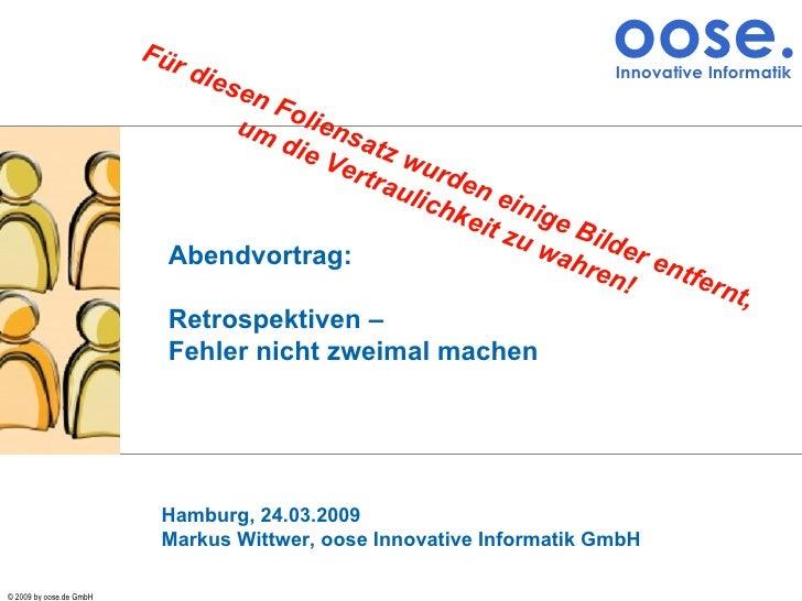 Abendvortrag: Retrospektiven –  Fehler nicht zweimal machen Hamburg, 24.03.2009 Markus Wittwer, oose Innovative Informatik...