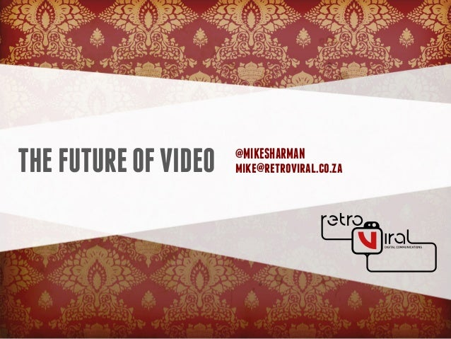 THEFUTUREOFVIDEO @MIKESHARMAN mike@retroviral.co.za