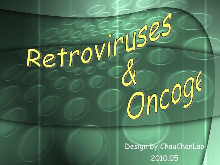 Design by ChauChanLao 2010.05 Retroviruses  &  Oncogenes