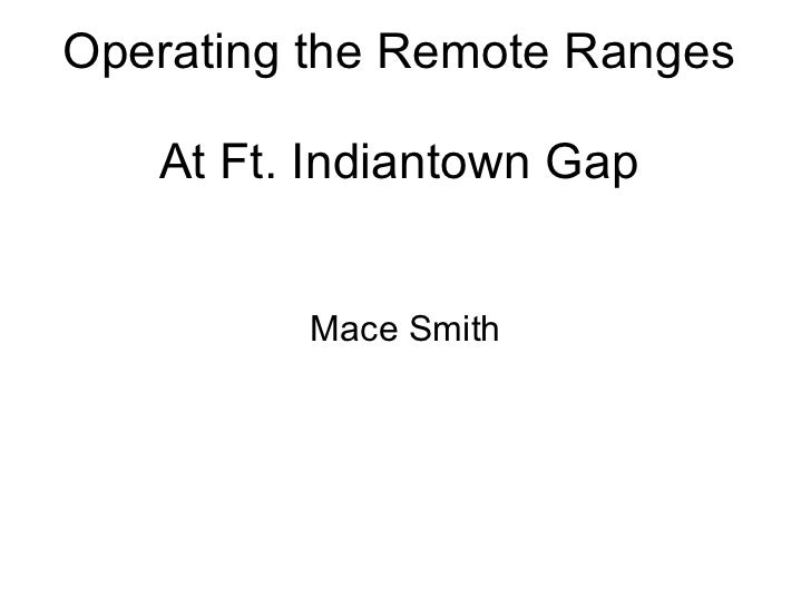 Operating the Remote Ranges  At Ft. Indiantown Gap Mace Smith