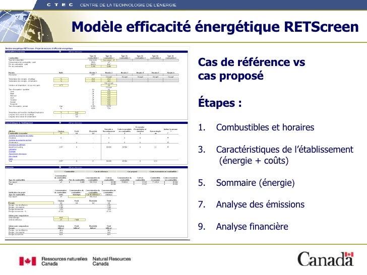 Modèle efficacité énergétique RETScreen <ul><li>Cas de référence vs  cas proposé </li></ul><ul><li>Étapes : </li></ul><ul>...