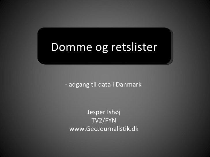 Domme og retslister Jesper Ishøj TV2/FYN www.GeoJournalistik.dk - adgang til data i Danmark