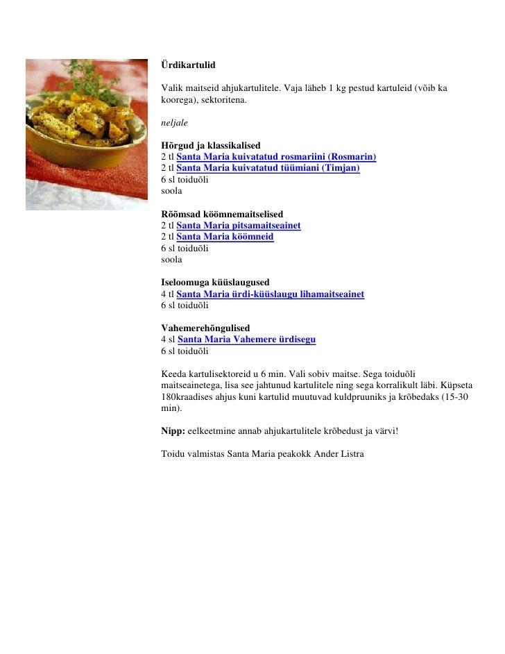 ÜrdikartulidValik maitseid ahjukartulitele. Vaja läheb 1 kg pestud kartuleid (võib ka koorega), sektoritena. neljaleHõrgud...