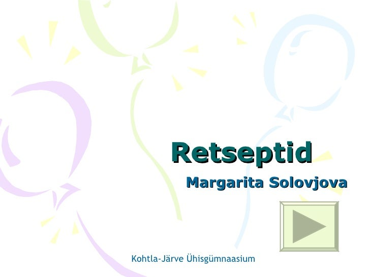 Retseptid Margarita Solovjova Kohtla- Järve Ühisgümnaasium