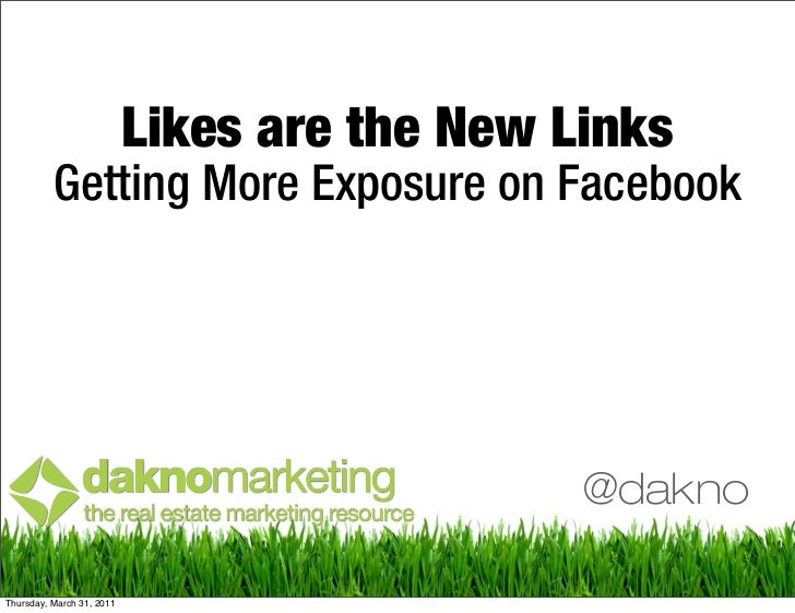 Likes are the New Links          Getting More Exposure on Facebook                                              @daknoThur...