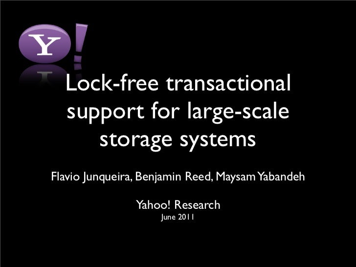 Lock-free transactional  support for large-scale     storage systemsFlavio Junqueira, Benjamin Reed, Maysam Yabandeh      ...