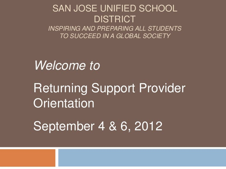 SAN JOSE UNIFIED SCHOOL          DISTRICT  INSPIRING AND PREPARING ALL STUDENTS     TO SUCCEED IN A GLOBAL SOCIETYWelcome ...