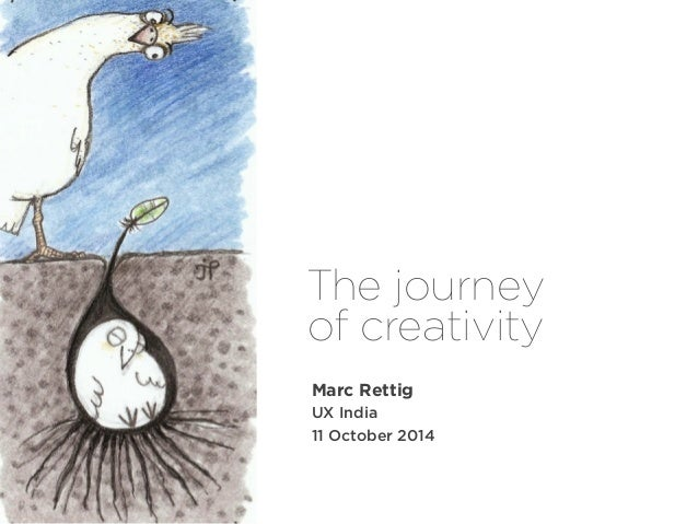 The journey  of creativity  Marc Rettig  UX India  11 October 2014