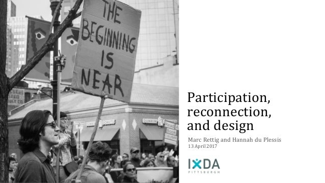 Participation, reconnection, and design Marc Rettig and Hannah du Plessis 13 April 2017