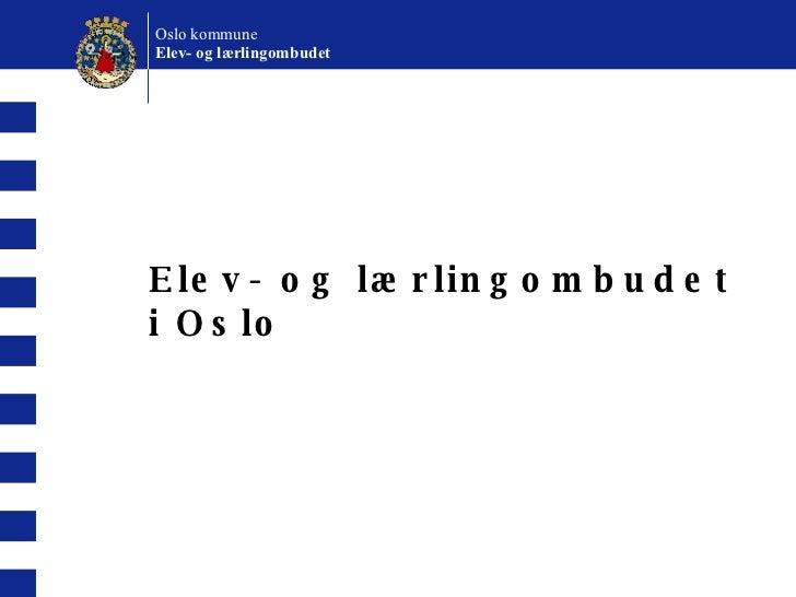 Elev- og lærlingombudet i Oslo Oslo kommune Elev- og lærlingombudet