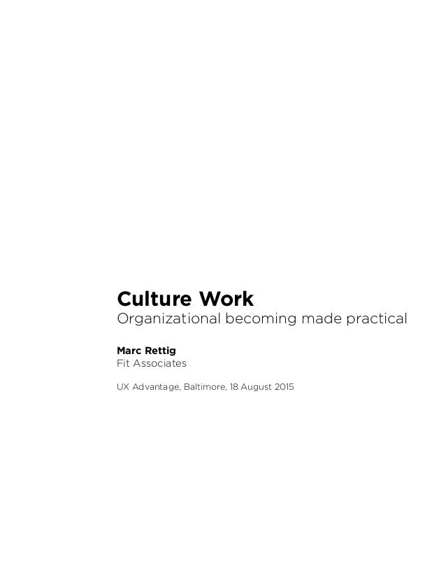 Culture Work Organizational becoming made practical Marc Rettig Fit Associates UX Advantage, Baltimore, 18 August 2015