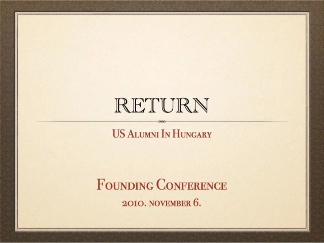 RETURN  US ALUMNI IN HUNGARY  FOUNDING CONFERENCE 2010. NOVEMBER 6.