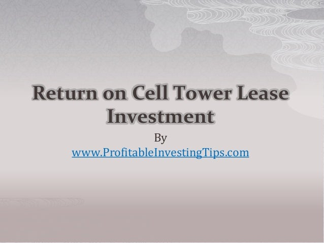 Return on Cell Tower LeaseInvestmentBywww.ProfitableInvestingTips.com