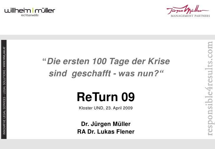 """""""Die ersten 100 Tage der Krise  sind geschafft - was nun?""""          ReTurn 09         Kloster UND, 23. April 2009         ..."""