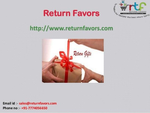 Return Favors http://www.returnfavors.com  Email id :- sales@returnfavors.com Phone no :- +91-7774056650