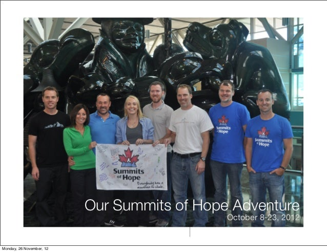 Our Summits of Hope Adventure                                             October 8-23, 2012Monday, 26 November, 12