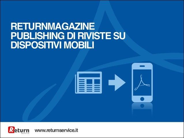 RETURNMAGAZINE! PUBLISHING DI RIVISTE SU DISPOSITIVI MOBILI  www.returnservice.it