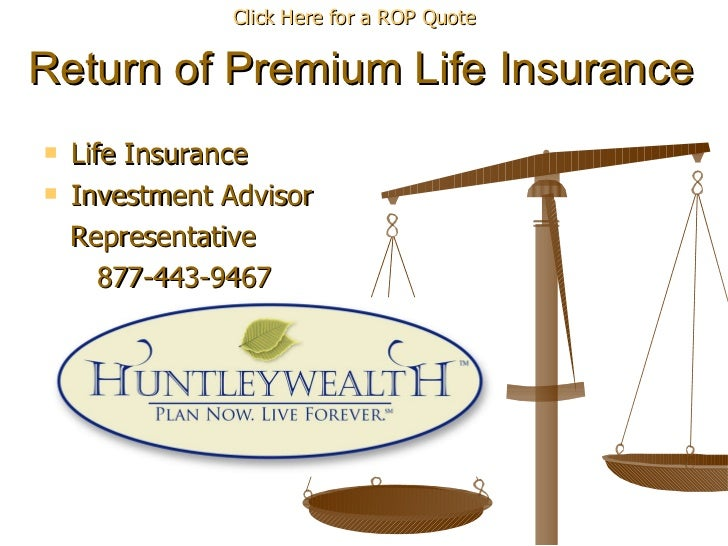 Return of Premium Life Insurance <ul><li>  Click Here for a ROP Quote </li></ul><ul><li>Life Insurance </li></ul><ul><li>I...