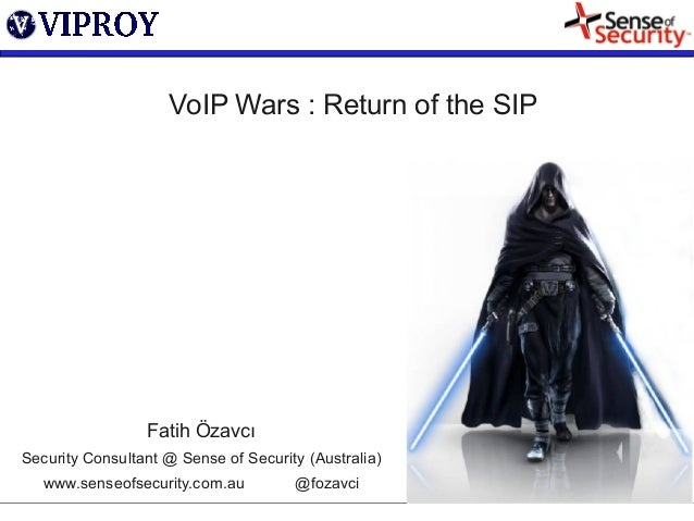 VoIP Wars : Return of the SIP Fatih Özavcı Security Consultant @ Sense of Security (Australia) www.senseofsecurity.com.au ...