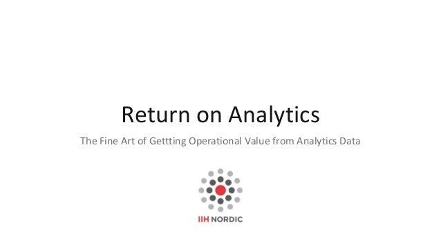 Return on Analytics The Fine Art of Gettting Operational Value from Analytics Data