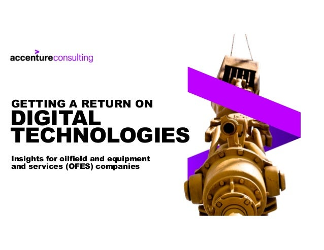 DIGITAL TECHNOLOGIES Insights for oilfield and equipment and services (OFES) companies GETTING A RETURN ON