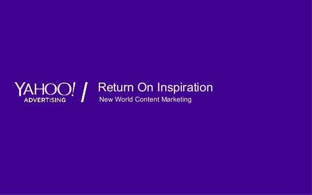 Yahoo 2015. Confidential & Proprietary. Return On Inspiration New World Content Marketing