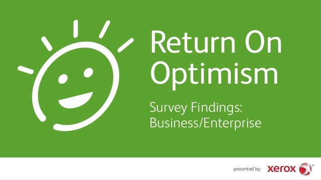 presented by: Return On Optimism Survey Findings: Business/Enterprise