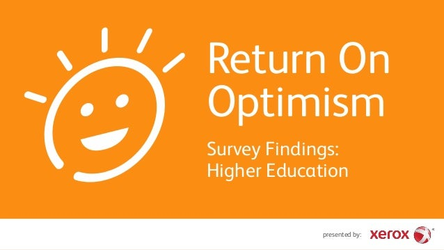 presented by: Return On Optimism Survey Findings: Higher Education