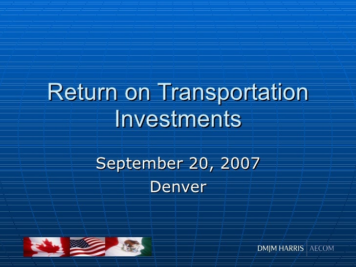Return on Transportation Investments September 20, 2007 Denver