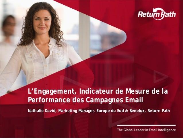 L'Engagement, Indicateur de Mesure de laPerformance des Campagnes EmailNathalie David, Marketing Manager, Europe du Sud & ...