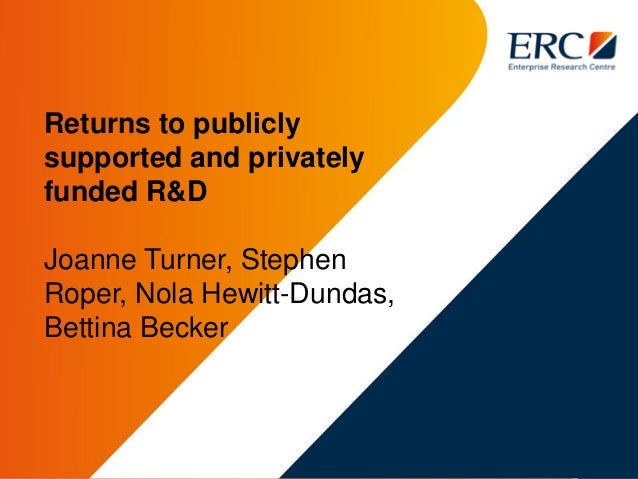 Returns to publicly supported and privately funded R&D Joanne Turner, Stephen Roper, Nola Hewitt-Dundas, Bettina Becker