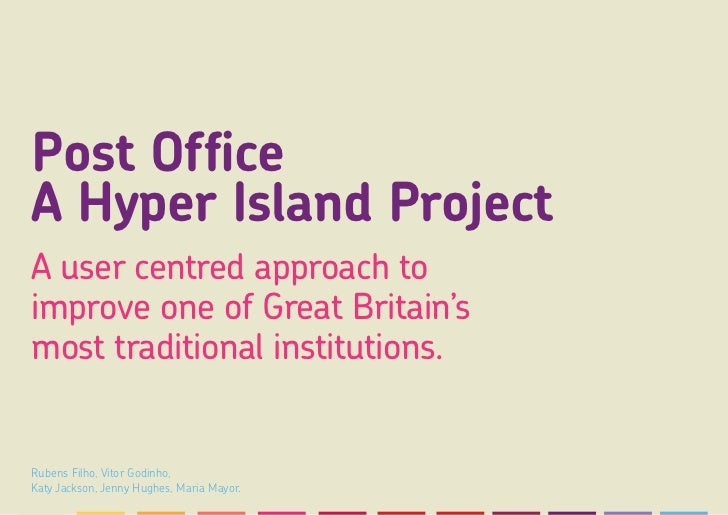 Post OfficeA Hyper Island ProjectA user centred approach toimprove one of Great Britain'smost traditional institutions.Rub...