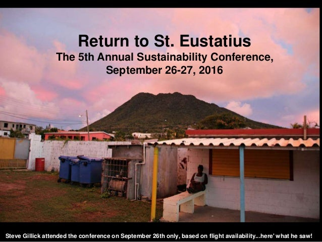 Return to St. Eustatius The 5th Annual Sustainability Conference, September 26-27, 2016 Steve Gillick attended the confere...