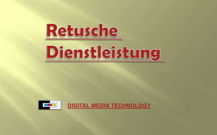 Retusche<br />Dienstleistung<br />DIGITAL MEDIA TECHNOLOGY<br />