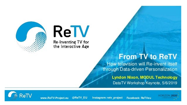 @ReTV_EU Facebook: ReTVeuwww.ReTV-Project.eu Instagram: retv_project From TV to ReTV How television will Re-invent itself ...