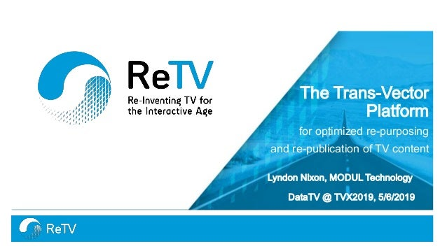 The Trans-Vector Platform for optimized re-purposing and re-publication of TV content Lyndon Nixon, MODUL Technology DataT...
