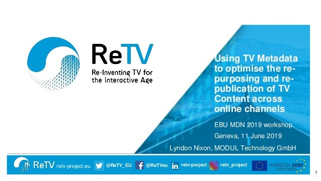 retv-project.eu @ReTV_EU @ReTVeu retv-project retv_project Using TV Metadata to optimise the re- purposing and re- publica...