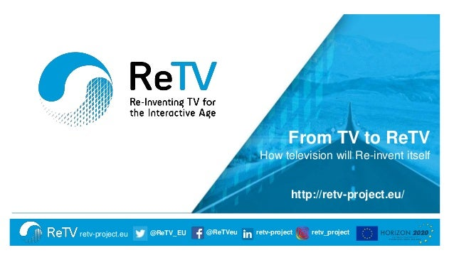 retv-project.eu @ReTV_EU @ReTVeu retv-project retv_project From TV to ReTV How television will Re-invent itself http://ret...