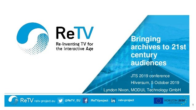 retv-project.eu @ReTV_EU /ReTVproject retv-project Bringing archives to 21st century audiences JTS 2019 conference Hilvers...