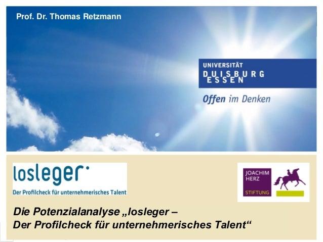 Prof. Dr. Thomas Retzmann │ Lehrstuhl für Wirtschaftsdidaktik (Universität Duisburg-Essen, Campus Essen) Die Potenzialanal...
