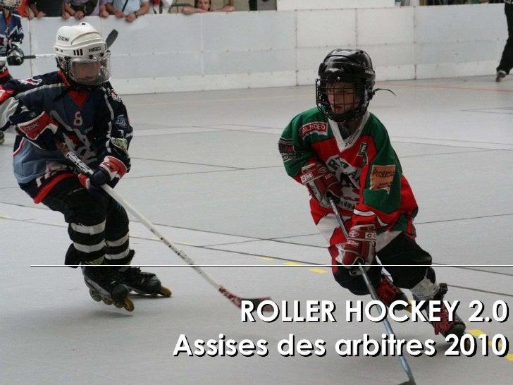 ROLLER HOCKEY 2.0Assises des arbitres 2010<br />