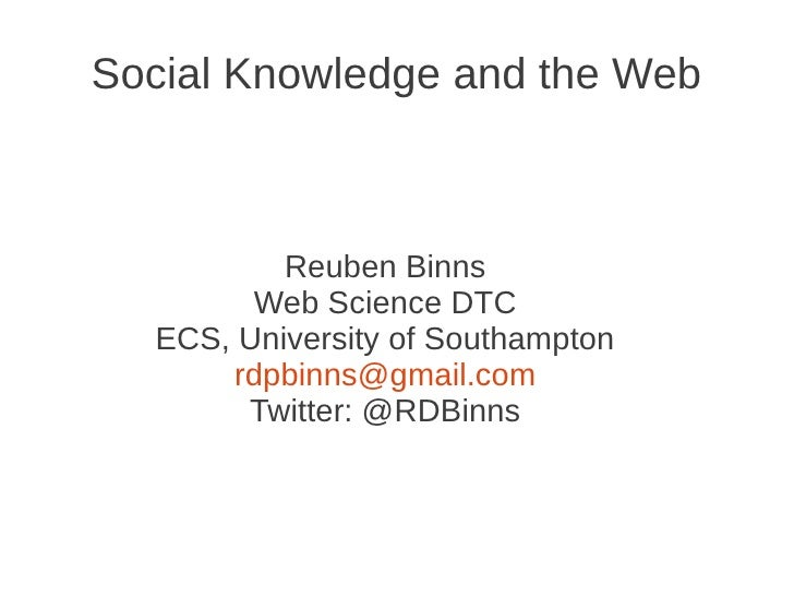 Social Knowledge and the Web          Reuben Binns        Web Science DTC  ECS, University of Southampton      rdpbinns@gm...