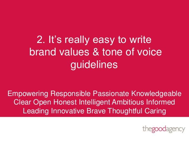 2. It's really easy to writebrand values & tone of voiceguidelinesEmpowering Responsible Passionate KnowledgeableClear Ope...